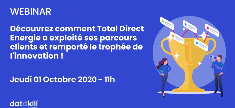 Webinar > Comment Total Direct Energie a exploité ses parcours clients et gagné le trophée de l'innovation PME/grande entreprise avec datakili ?